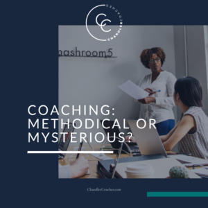 Coaching: Methodical or Mysterious? | ChandlerCoaches.com