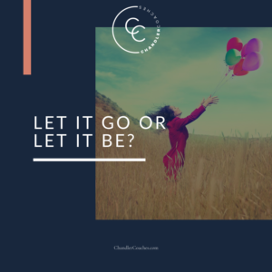 Let It Go or Let It Be | ChandlerCoaches.com