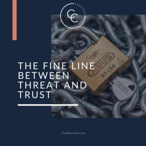 The Fine Line Between Threat and Trust | ChandlerCoaches.com