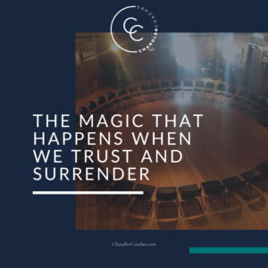 The Magic that Happens When We Trust and Surrender | ChandlerCoaches.com