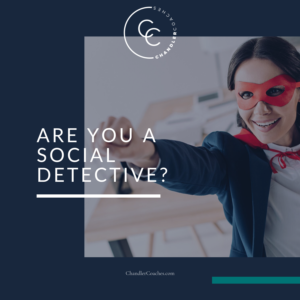 Are you a social detective via Lisa Chandler at ChandlerCoaches.com