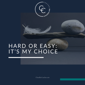 Hard or Easy: It's My Choice | ChandlerCoaches.com
