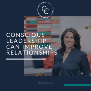 Conscious Leadership improve relationships